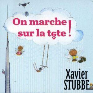 On Marche Sur La Tête - Xavier Stubbe