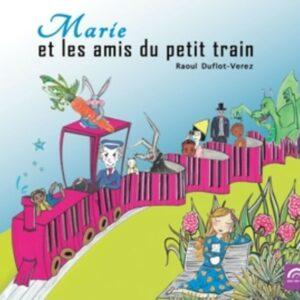 Marie Et Les Amis Du Petit Train - Raoul Duflot-Verez