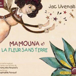 Francoise Roussety: Mamouna Et La Fleur Sans Terre - Jac Livenais