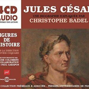 Jules Cesar, Une Biographie Expliquée - Christophe Badel