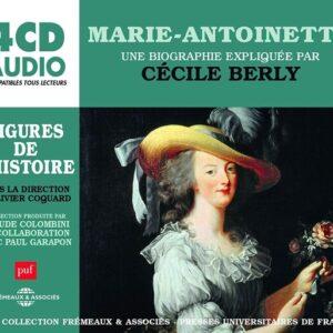 Marie-Antoinette,  Une Biographie Expliquée - Cecile Berly