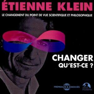 Le Changement du Point de Vue Scientifique et Philosophique - Etienne Klein