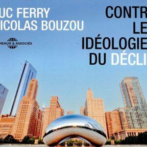 Contre Les Ideologies Du Declin - Nicolas Bouzou & Luc Ferry
