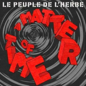 A Matter Of Time (Vinyl) - Le Peuple De L'Herbe