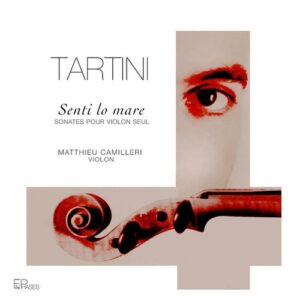 Tartini: Senti Lo Mare, Sonates Pour Violon Seul - Matthieu Camilleri
