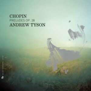 Chopin: Preludes Op.28 - Andrew Tyson