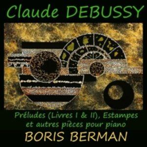 Claude Debussy: Préludes Livres 1 & 2, Estampes - Boris Berman