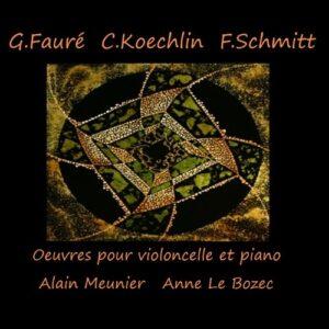 Fauré / Schmitt / Koechlin: Oeuvres Pour Violoncelles Et Piano - Alain Meunier