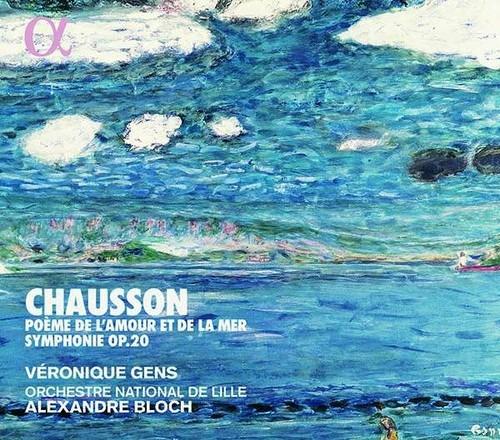 Chausson: Symphonie, Poeme de l'Amour et de la Mer - Veronique Gens