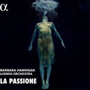 La Passione - Barbara Hannigan