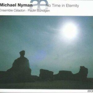 Michael Nyman: No Time In Eternity - Ensemble Celadon