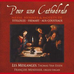 Titelouse / Fremart / Aux-Cousteaux: Pour Une Cathedrale,  Messe,  Hymenes - Les Meslanges / Menissier
