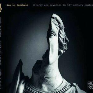 Lux in Tenebris, Liturgy and Devotion in 18th-Century Naples - Silvia Frigato