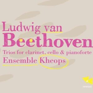 Beethoven: Trios For Clarinet, Cello & Pianoforte - Ensemble Kheops