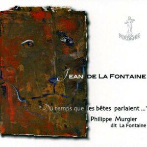 Du temps que les bêtes parlaient. Philippe Murgier dit La Fontaine.