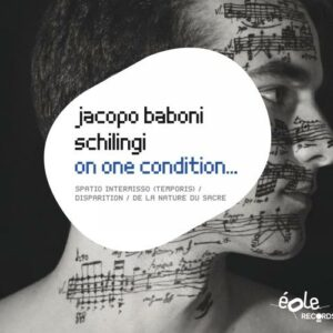 Jacopo Baboni Schilingi : On one condition. Schmitt, Andoura, Quatuor Leonis.