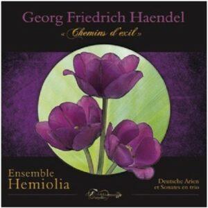 Handel: Chemins D'Exil / Deutsche Arien - Ensemble Hemiolia