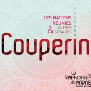 François Couperin: Les Nations Réunies & Autres Sonades - La Symphonie Du Marais