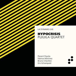 Florent Pujuila: Hypocrisis - Pujuila Quartet