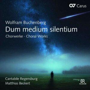 Wolfram Buchenberg: Dum Medium Silentium, Choral Works - Cantabile Regensburg