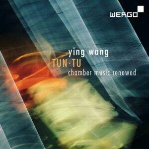 Ying Wang : Tun Tu, musique de chambre. Lutz, Anzellotti, Janßen-Deinzer, Nakamura, Wang.