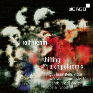 Rolf Riehm : Shifting - Archipel Remix. Braunstein, Russell Davies, Rundel.