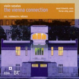 Gál, Kornauth, Krenek : The Vienna Connection, sonates pour violon. Frühwirth, Uhlig.