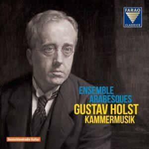 Gustav Holst: Chamber Music - Ensemble Arabesques