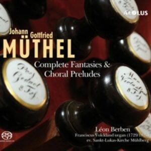 Johann Gottfried Muthel: Complete Fantasies & Choral Prelude - Leon Berben