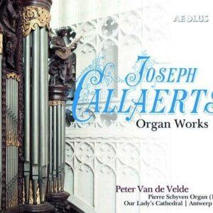 Joseph Callaerts: Organ Works - Peter Van De Velde