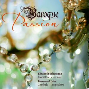 Baroque Passion : Œuvres pour flûte à bec et clavecin. Schwanda, Lohr.
