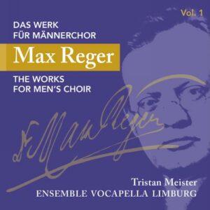 Reger : L'œuvre pour chœur d'hommes, vol. 1. Meister.