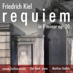 Friedrich Kiel : Requiem. Bischoff, Schumacher, Ameln, Baek, Stoffels.