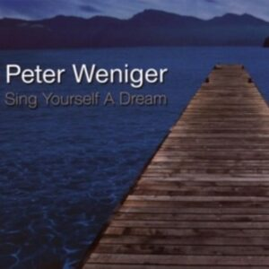 Sing Yourself A Dream - Peter Weniger