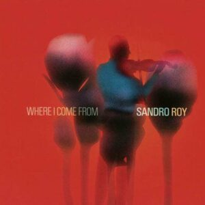 Where I Come From - Sandro Roy
