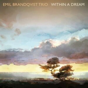 Within A Dream - Emil Brandqvist Trio