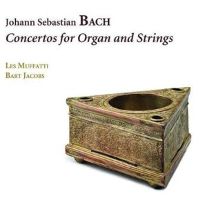 Bach: Concertos For Organ And Strings - Les Muffatti