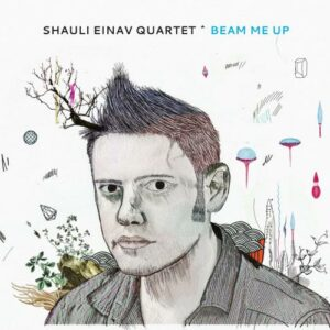 Shauli Einav Quartet : Beam Me Up.