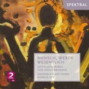 Adolf Brunner: Mensch,werde wesentlich - Ensemble Cantissimo