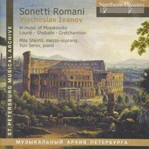 Sonetti Romani : Poèmes d'Ivanov mis en musique par Grechaninov, Miaskovski, Chebaline et Lourié. Shkirtil, Serov.