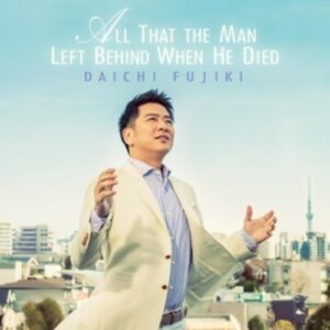 All That The Man Left Behind When He Died - Daichi Fujiki