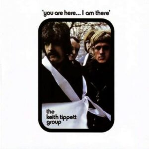 You Are Here... I Am There - Keith Tippett Group