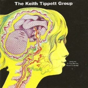 Dedicated To You, But You Weren't Listening - Keith Tippett Group