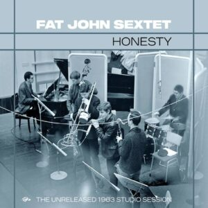 Honesty: The Unreleased 1963 Studio Sessions - Fat John Sextet