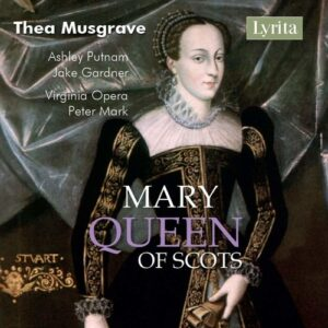 Thea Musgrave: Mary, Queen Of Scots