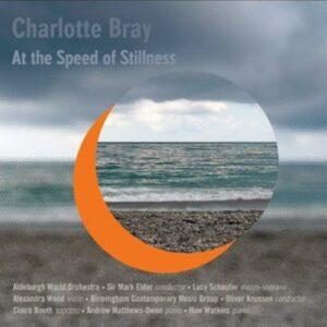 Charlotte Bray : At the Speed of Stillness, portrait de la compositrice. Schauffer, Wood, Elder, Knussen.