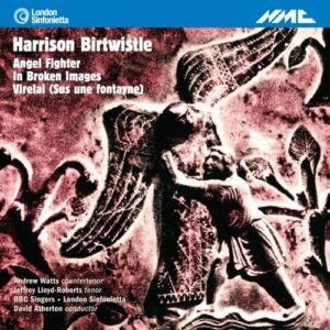 Birtwistle : Angel Fighter et œuvres orchestrales. Watts, Lloyd-Roberts, Atherton.