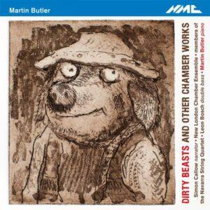 Martin Butler : Dirty Beasts, musique de chambre. Callow, Bosch, Butler.