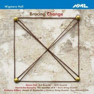 Holt, Dennehy, Gilbert : Bracing changes. Johnston, Jack Quartet, Quatuor Doric, Quatuor Carducci.