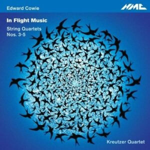 Edward Cowie : In Flight Music, quatuors à cordes n° 3 à 5. Quatuor Kreutzer.